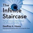 The Infinite Staircase: What the Universe Tells Us About Life, Ethics, and Mortality Audiobook