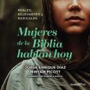 Mujeres de la Biblia Hablan Hoy (Women of the Bible Speak Today): Reales, Relevantes y Radicales (Sp Audiobook