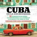 Cuba en la Encrucijada (Cuba at the Crossroads): 12 Perspectivas sobre la continuidad y el cambio en Audiobook