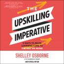 The Upskilling Imperative: 5 Ways to Make Learning Core to the Way We Work Audiobook