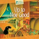Up to Noir Good Audiobook