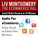 Audio for eCommerce: Using Sound to Boost Your Business, Liv Montgomery
