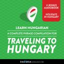 Learn Hungarian: A Complete Phrase Compilation for Traveling to Hungary Audiobook