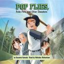 Pop Flies, Robo-Pets, and Other Disasters Audiobook