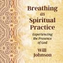 Breathing as Spiritual Practice: Experiencing the Presence of God Audiobook