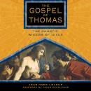 The Gospel of Thomas: The Gnostic Wisdom of Jesus Audiobook