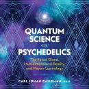 Quantum Science of Psychedelics: The Pineal Gland, Multidimensional Reality, and Mayan Cosmology, Carl Johan Calleman