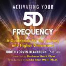 Activating Your 5D Frequency: A Guidebook for the Journey into Higher Dimensions, Judith Corvin-Blackburn