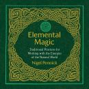 Elemental Magic: Traditional Practices for Working with the Energies of the Natural World, Nigel Pennick