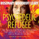 Psychedelic Refugee: The League for Spiritual Discovery, the 1960s Cultural Revolution, and 23 Years Audiobook