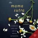The Mama Sutra: A Story of Love, Loss, and the Path of Motherhood Audiobook