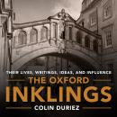 The Oxford Inklings: Lewis, Tolkien and Their Circle Audiobook