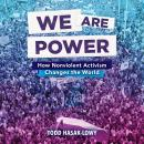 We Are Power: How Nonviolent Activism Changes the World Audiobook