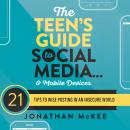 The Teen's Guide to Social Media...and Mobile Devices: 21 Tips to Wise Posting in an Insecure World Audiobook