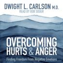 Overcoming Hurts and Anger: Finding Freedom from Negative Emotions Audiobook