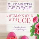 A Woman's Walk with God: Growing in the Fruit of the Spirit Audiobook