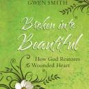Broken into Beautiful: How God Restores the Wounded Heart Audiobook