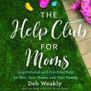 The Help Club for Moms: Inspirational and Practical Help for You, Your Home, and Your Family Audiobook