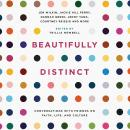 Beautifully Distinct: Conversations with Friends on Faith, Life, and Culture Audiobook