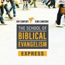 School of Biblical Evangelism: 101 Lessons: How To Share Your Faith Simply, Effectively, Biblically. Audiobook