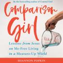 Comparison Girl: Lessons from Jesus on Me-Free Living in a Measure-Up World Audiobook
