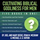 Cultivating Biblical Godliness for Men: Five Books in One! Audiobook