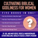 Cultivating Biblical Godliness for Women: Five Books in One! Audiobook