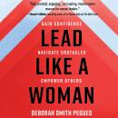 Lead Like a Woman: Gain Confidence, Navigate Obstacles, Empower Others Audiobook