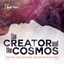 The Creator and the Cosmos: How the Latest Scientific Discoveries Reveal God Audiobook