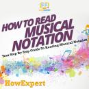 How To Read Musical Notation: Your Step By Step Guide To Reading Musical Notation Audiobook