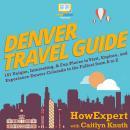 Denver Travel Guide: 101 Unique, Interesting, & Fun Places to Visit, Explore, and Experience Denver  Audiobook