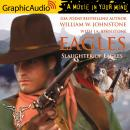 Slaughter of Eagles [Dramatized Adaptation], J.A. Johnstone, William W. Johnstone