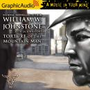 Torture of the Mountain Man [Dramatized Adaptation], J.A. Johnstone, William W. Johnstone