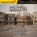 The Ghost Dance Judgement (2 of 2) [Dramatized Adaptation]: Golgotha 4 Audiobook