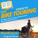 HowExpert Guide to Bike Touring: 101 Tips to Start, Learn, and Succeed in Bike Touring from A to Z Audiobook