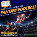HowExpert Guide to Fantasy Football: 101 Tips to Learn How to Play, Strategize, and Win at Fantasy F Audiobook