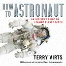 How to Astronaut: An Insider's Guide to Leaving Planet Earth Audiobook