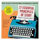 27 Essential Principles of Story: Master the Secrets of Great Storytelling, from Shakespeare to South Park, Daniel Joshua Rubin