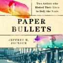 Paper Bullets: Two Artists Who Risked Their Lives to Defy the Nazis Audiobook
