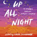 Up All Night: 13 Stories between Sunset and Sunrise Audiobook