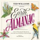 Earth Almanac: A Year of Witnessing the Wild, from the Call of the Loon to the Journey of the Gray Whale, Ted Williams, Verlyn Klinkenborg