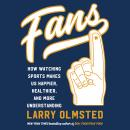 Fans: How Watching Sports Makes Us Happier, Healthier, and More Understanding Audiobook