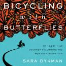 Bicycling with Butterflies: My 10,201-Mile Journey Following the Monarch Migration Audiobook