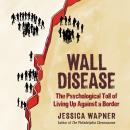 Wall Disease: The Psychological Toll of Living Up Against a Border Audiobook