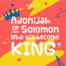 Adonijah or Solomon: Who will become king?: A Kids Bible Story by Pray.com, Pray.Com
