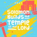 Solomon Builds the Temple of the Lord: A Kids Bible Story by Pray.com, Pray.Com