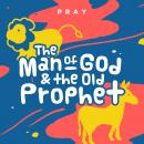 Man of God and The Old Prophet: A Kids Bible Story by Pray.com, Pray.Com