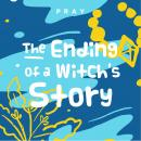 Ending of a Witch's Story: A Kids Bible Story by Pray.com, Pray.Com