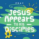 Jesus Appears to His Disciples: A Kids Bible Story by Pray.com, Pray.Com