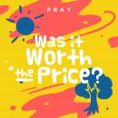Was it Worth the Price?: A Kids Bible Story by Pray.com, Pray.Com